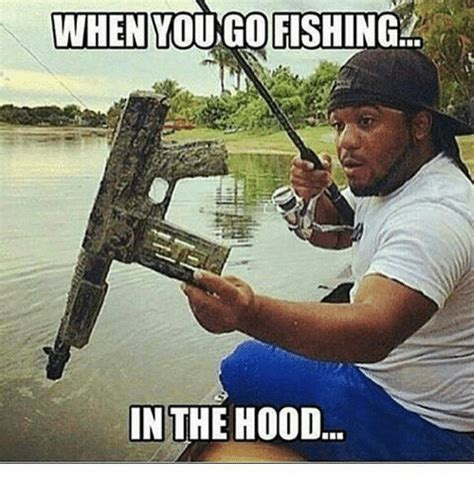 Hood Memes - when you go fishing in the hood meme on sizzle