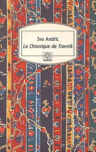 2268071588 la chronique de travnik la chronique de travnik ivo andric senscritique