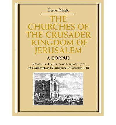 the living churches of an ancient kingdom books the churches of the crusader kingdom of jerusalem volume