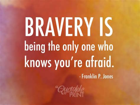 quotes about bravery daily quote bravery is being the only one who knows you