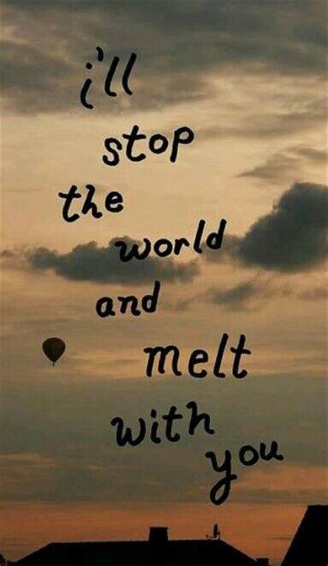 Stop The World And Melt With You by I Ll Stop The World And Melt With You Takes