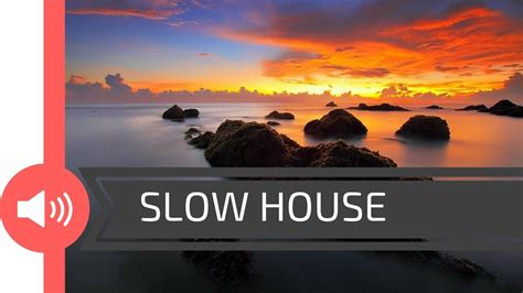 slow house music slow house music 2017 quot marquez lux vavasor slomo mix downtempo electronica deep