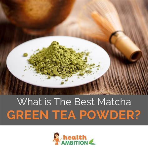 best matcha tea what is the best matcha green tea powder