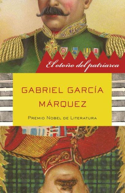 el otoo del patriarca el otono del patriarca the autumn of the patriarch by gabriel garc 237 a m 225 rquez paperback