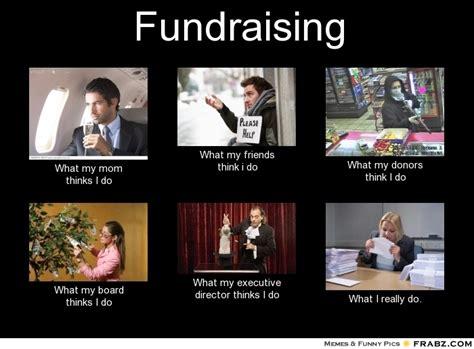 What I Do Meme - fundraising meme generator what i do
