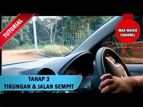 tutorial mengemudi mobil manual youtube tutorial mengemudi tahap 3 tikungan dan jalan sempit
