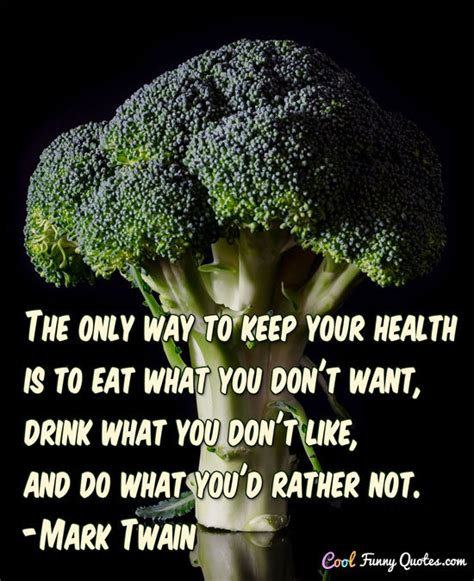 Interesting Quotes The Only Way To Keep Your Health Is To Eat What You Don T