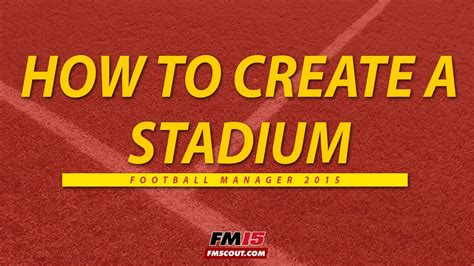 create a how to create a stadium football manager 2015
