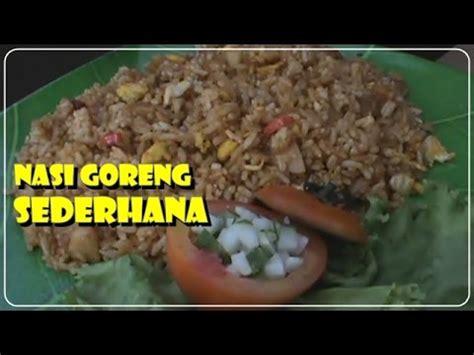 cara membuat nasi uduk ala chef juna cara membuat nasi goreng sederhana resep masakan