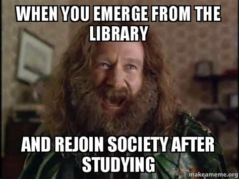 Robin Williams Jumanji Meme - when you emerge from the library and rejoin society after