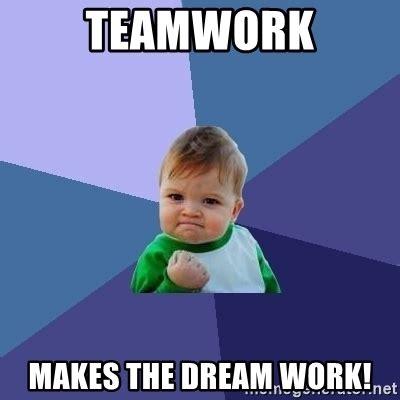 teamwork makes the dream work success kid meme generator