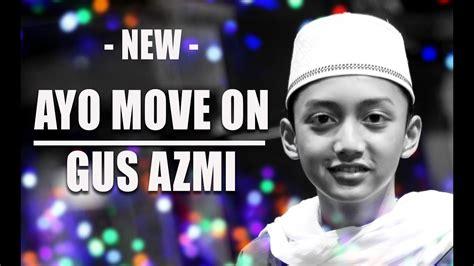 download mp3 gus azmi download quot terbaru quot ayo move on voc gus azmi feat