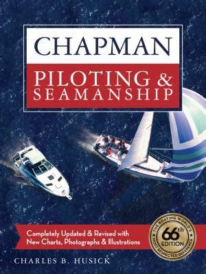 chapman piloting seamanship 68th edition chapman piloting and seamanship books chapman piloting seamanship by charles b husick