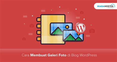 membuat galeri foto wordpress begini cara membuat galeri foto di blog wordpress supaya