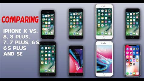comparing the 8 current iphones iphone x vs 8 8 plus 7 7 plus 6s 6s plus and se