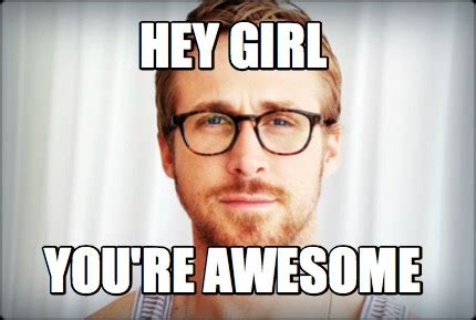 You Re Awesome Meme - meme creator hey girl you re awesome meme generator at