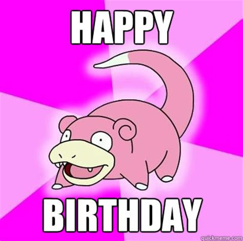Pokemon Birthday Meme - slowpoke meme happy birthday