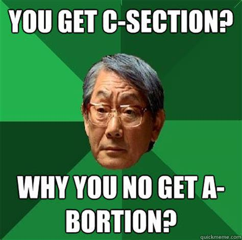 you get c section why you no get a bortion quickmeme