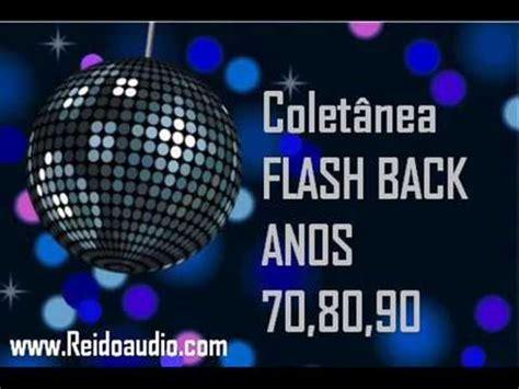 youtube dance music anos 80 90 flash back anos 70 80 e 90 as melhores m 250 sicas antigas