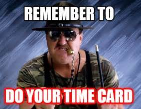 Meme Time - meme creator remember to do your time card