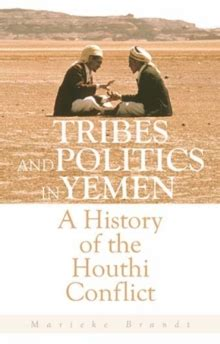 tribes and politics in yemen a history of the houthi conflict books tribes and politics in yemen a history of the houthi