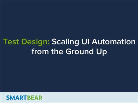 ui automation pattern test design scaling ui automation from the ground up