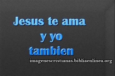 Imagenes De Jesus Te Ama Y Yo Tambien | im 225 genes cristianas cristo te ama imagenes cristianas