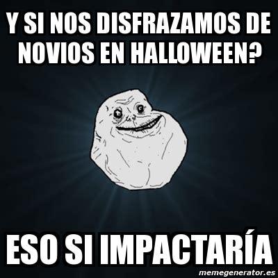 imagenes halloween memes meme forever alone y si nos disfrazamos de novios en