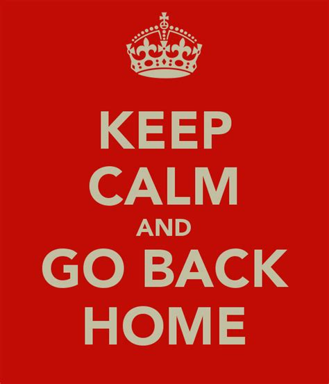 keep calm and go back home poster keep calm o matic