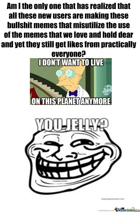 You Jelly Bro Meme - you jelly by trolling fiance meme center