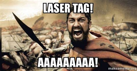 Lazer Tag Meme - laser tag aaaaaaaaa the 300 make a meme