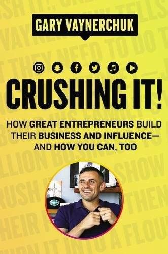 crushing it how great entrepreneurs build their business and influence and how you can books 14 books that will change your in 2018 today
