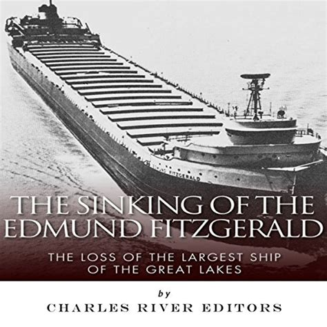 Largest Ship To Sink In The Great Lakes by The Sinking Of The Edmund Fitzgerald Audiobook Charles
