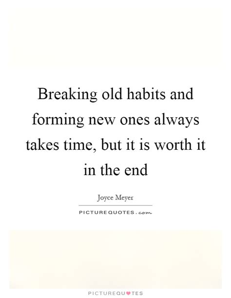 New Years Habits Worth Forming Breaking Habits And Forming New Ones Always Takes Time But Picture Quotes