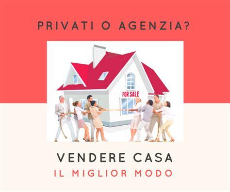 Vendere Da Casa by Vendere Casa Da Soli O Con L Agenzia Immobiliare Prima
