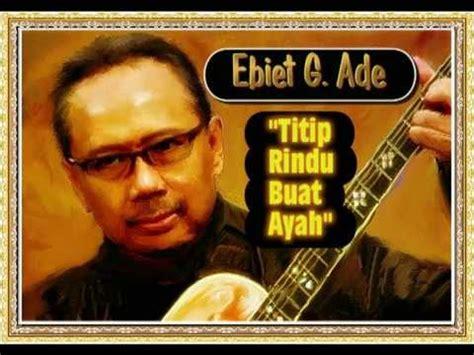 free download mp3 ebiet g ade titip rindu untuk ayah free downloads music karaoke ebiet g ade titip rindu buat