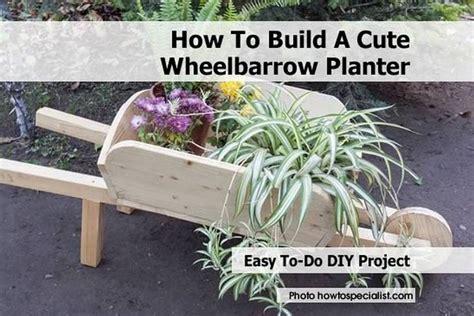 How To Make A Wheelbarrow Planter how to build a wheelbarrow planter