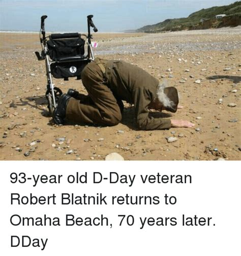 D Day Meme - 93 year old d day veteran robert blatnik returns to omaha