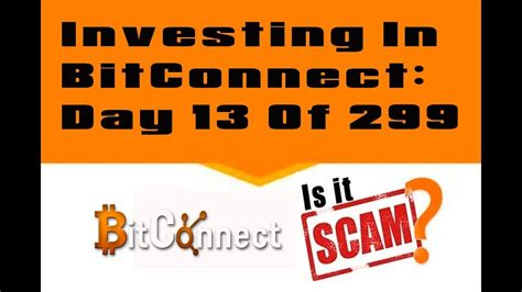 bitconnect scam or not investing in bitconnect day 13 of 299 is it scam youtube