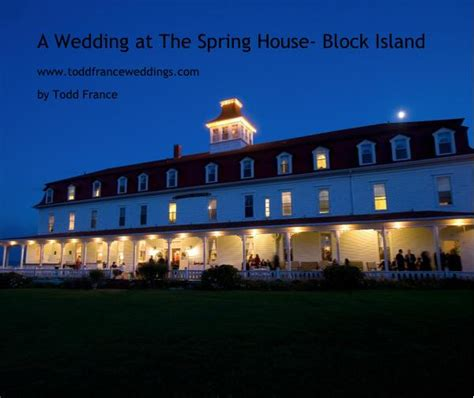 spring house block island a wedding at the spring house block island by todd france arts photography blurb