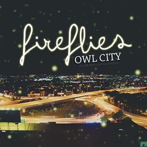 owl city best songs fireflies owl city song quotes quotesgram