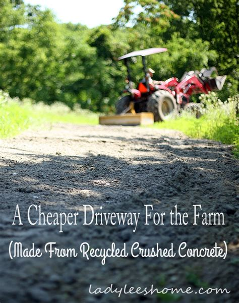 How To Build An Affordable Home crushed concrete driveway for the farm a cheaper