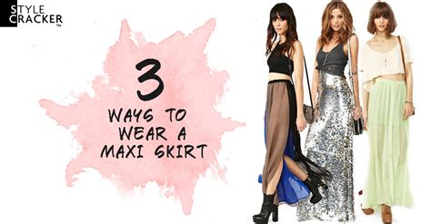 3 ways to wear a maxi skirt stylecracker