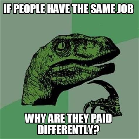 Memes What Are They - meme creator if people have the same job why are they