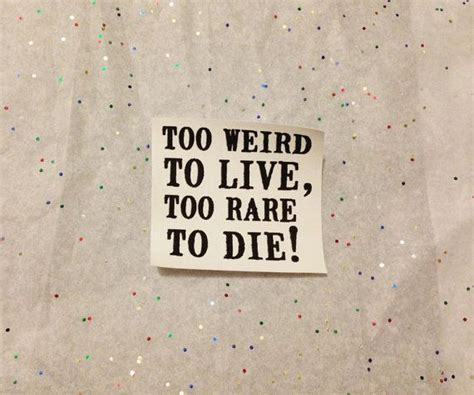 too weird to live too rare to die tattoo to live to die patch