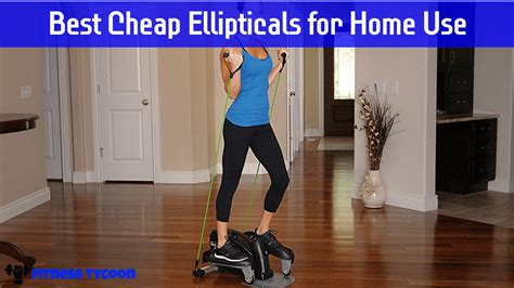 best home products 2017 what is the best cheap elliptical for home use product