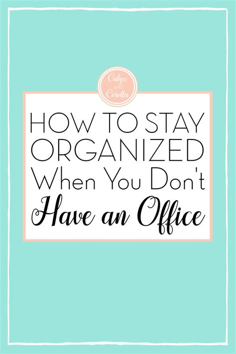 stay organized   dont   office calyx corolla   organization