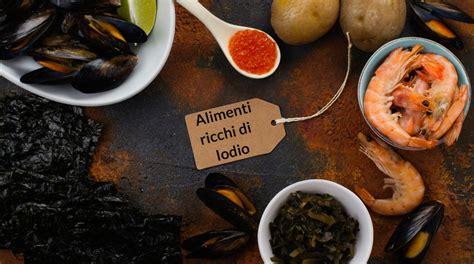 alimenti iodio gli alimenti ricchi di iodio consigliati per una tiroide sana