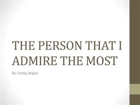 Who Do I Admire Essay by Who Do You Admire Essay