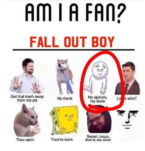 Fall Out Boy Memes - am i a fan fall out boy get that trash away no opinion no